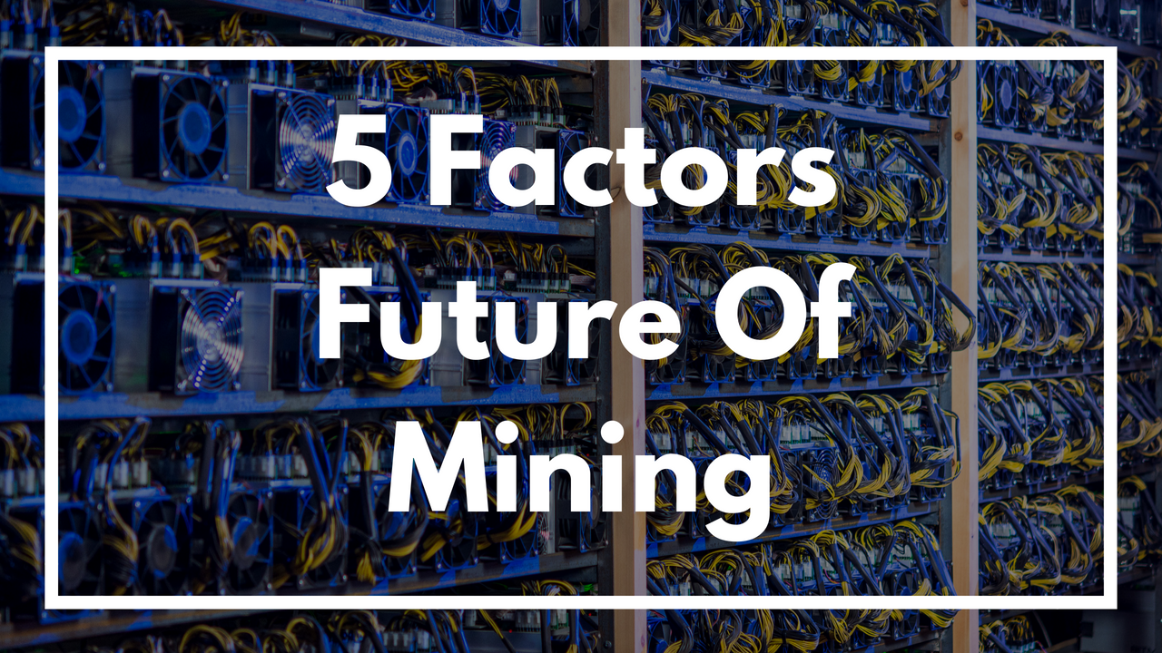 5 Factors For The Future Of Mining Cryptocurrencies