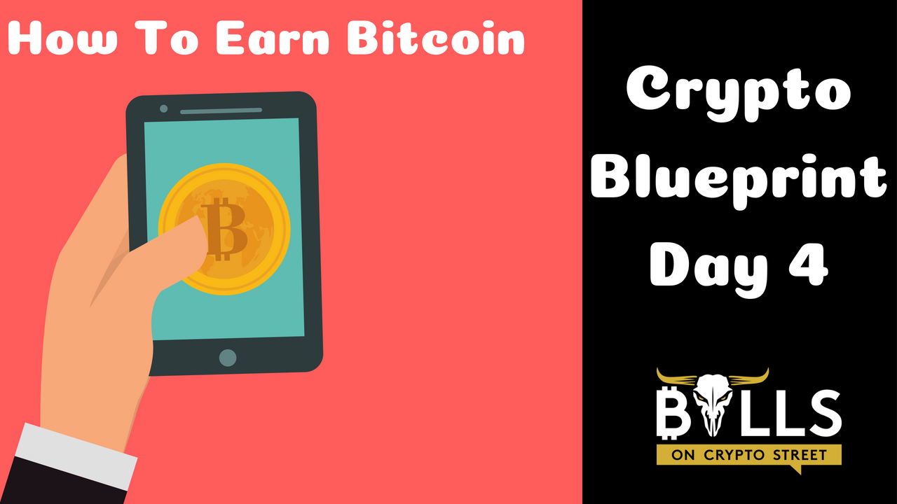 How To Earn Bitcoin | Crypto Blueprint Day 4